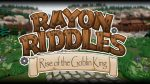 Rayon Riddles – Rise of the Goblin King